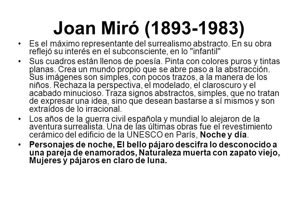 Joan Miró (1893-1983) Es el máximo representante del surrealismo abstracto. En su obra reflejó su interés en el subconsciente, en lo