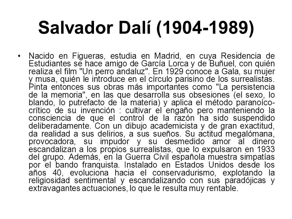 Salvador Dalí (1904-1989) Nacido en Figueras, estudia en Madrid, en cuya Residencia de Estudiantes se hace amigo de García Lorca y de Buñuel, con quié