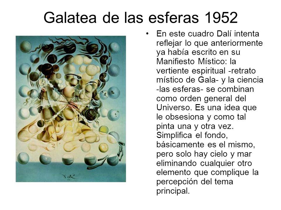 Galatea de las esferas 1952 En este cuadro Dalí intenta reflejar lo que anteriormente ya había escrito en su Manifiesto Místico: la vertiente espiritu