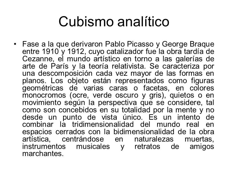 Cubismo analítico Fase a la que derivaron Pablo Picasso y George Braque entre 1910 y 1912, cuyo catalizador fue la obra tardía de Cezanne, el mundo ar