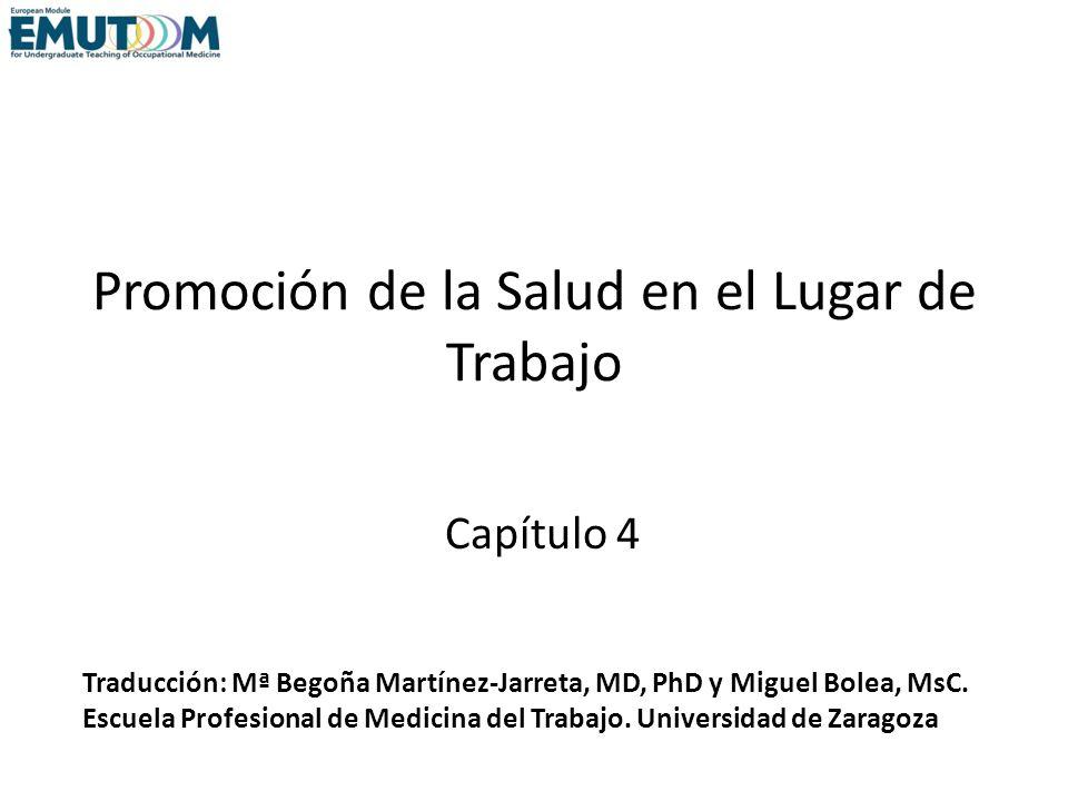 Promoción de la Salud en el Lugar de Trabajo Capítulo 4 Traducción: Mª Begoña Martínez-Jarreta, MD, PhD y Miguel Bolea, MsC. Escuela Profesional de Me