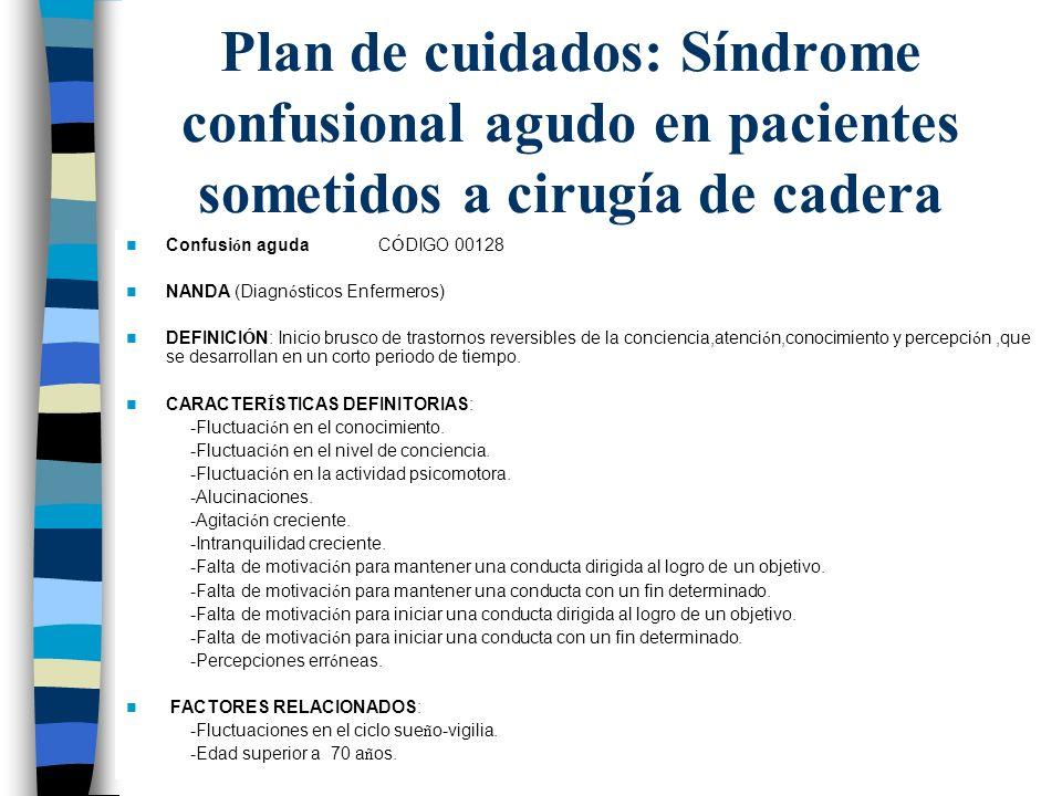 Plan de cuidados: Síndrome confusional agudo en pacientes sometidos a cirugía de cadera Confusi ó n aguda C Ó DIGO 00128 NANDA (Diagn ó sticos Enferme