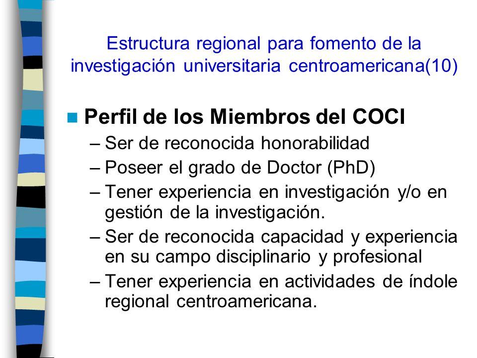 Estructura regional para fomento de la investigación universitaria centroamericana(10) Perfil de los Miembros del COCI –Ser de reconocida honorabilida
