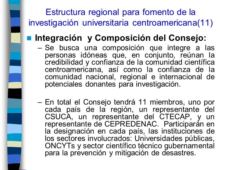 Estructura regional para fomento de la investigación universitaria centroamericana(11) Integración y Composición del Consejo: –Se busca una composició