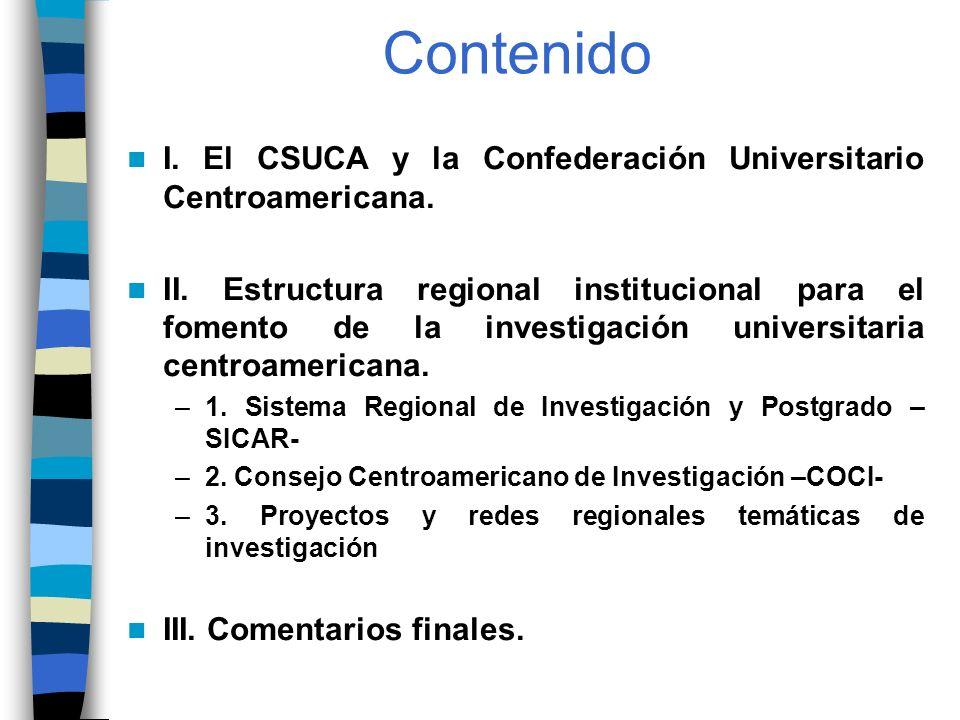Contenido I. El CSUCA y la Confederación Universitario Centroamericana. II. Estructura regional institucional para el fomento de la investigación univ