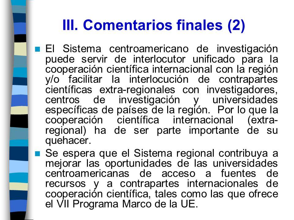 III. Comentarios finales (2) El Sistema centroamericano de investigación puede servir de interlocutor unificado para la cooperación científica interna