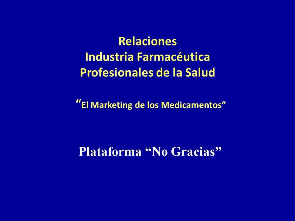 Relaciones Industria Farmacéutica Profesionales de la Salud El Marketing de los Medicamentos Plataforma No Gracias