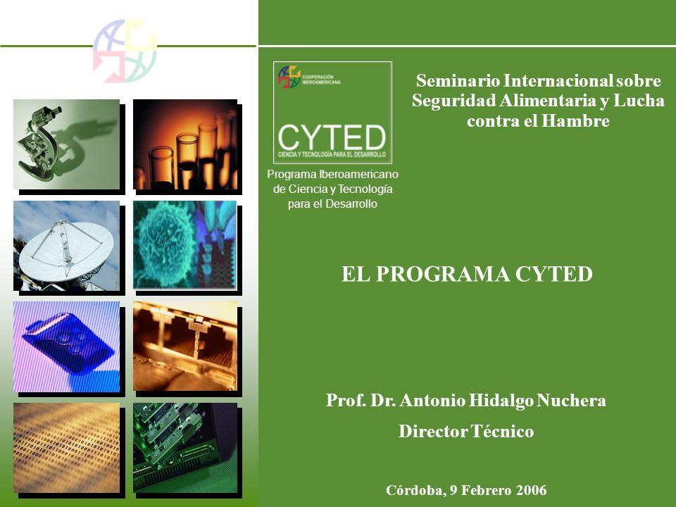 Programa Iberoamericano de Ciencia y Tecnología para el Desarrollo EL PROGRAMA CYTED Prof. Dr. Antonio Hidalgo Nuchera Director Técnico Córdoba, 9 Feb