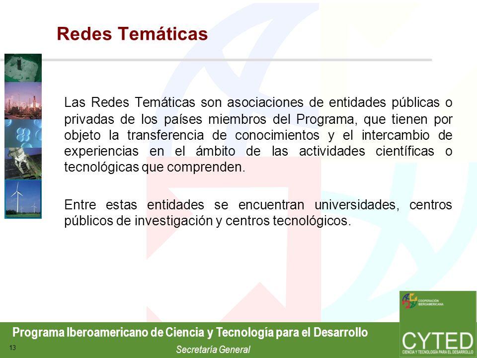 Programa Iberoamericano de Ciencia y Tecnología para el Desarrollo Secretaría General 13 Redes Temáticas Las Redes Temáticas son asociaciones de entid