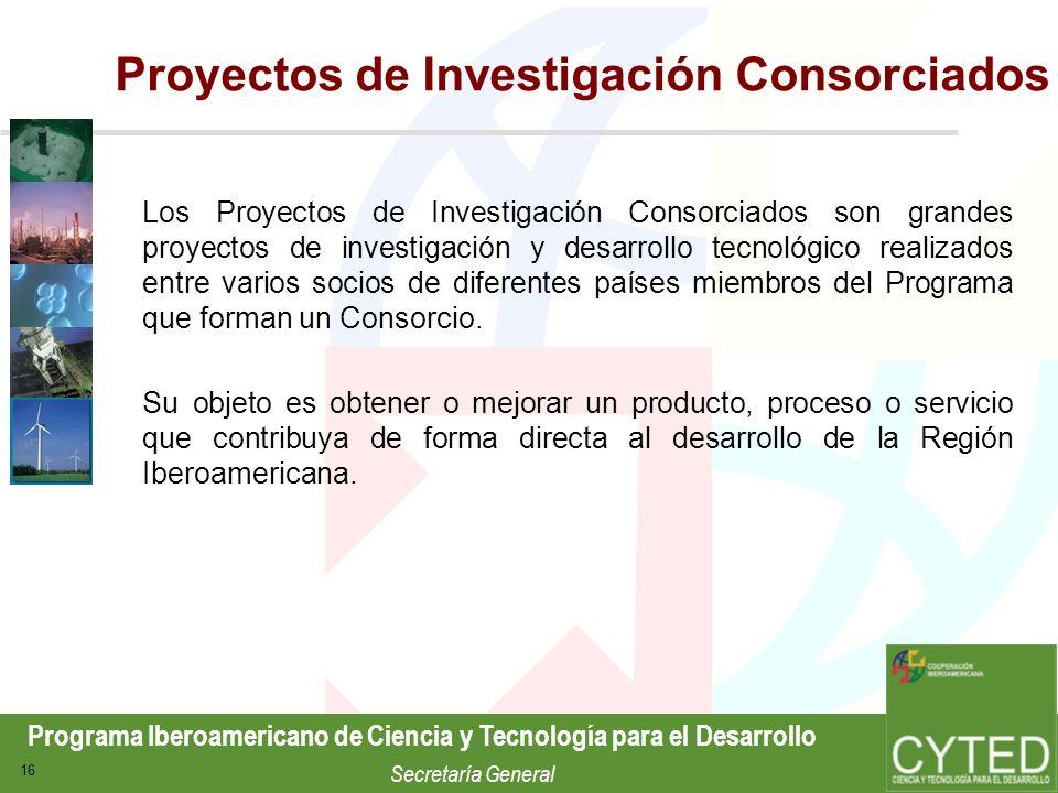 Programa Iberoamericano de Ciencia y Tecnología para el Desarrollo Secretaría General 16 Proyectos de Investigación Consorciados Los Proyectos de Inve