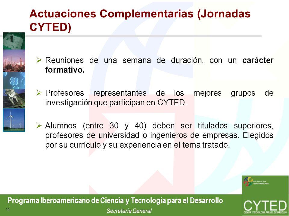 Programa Iberoamericano de Ciencia y Tecnología para el Desarrollo Secretaría General 19 Actuaciones Complementarias (Jornadas CYTED) Reuniones de una
