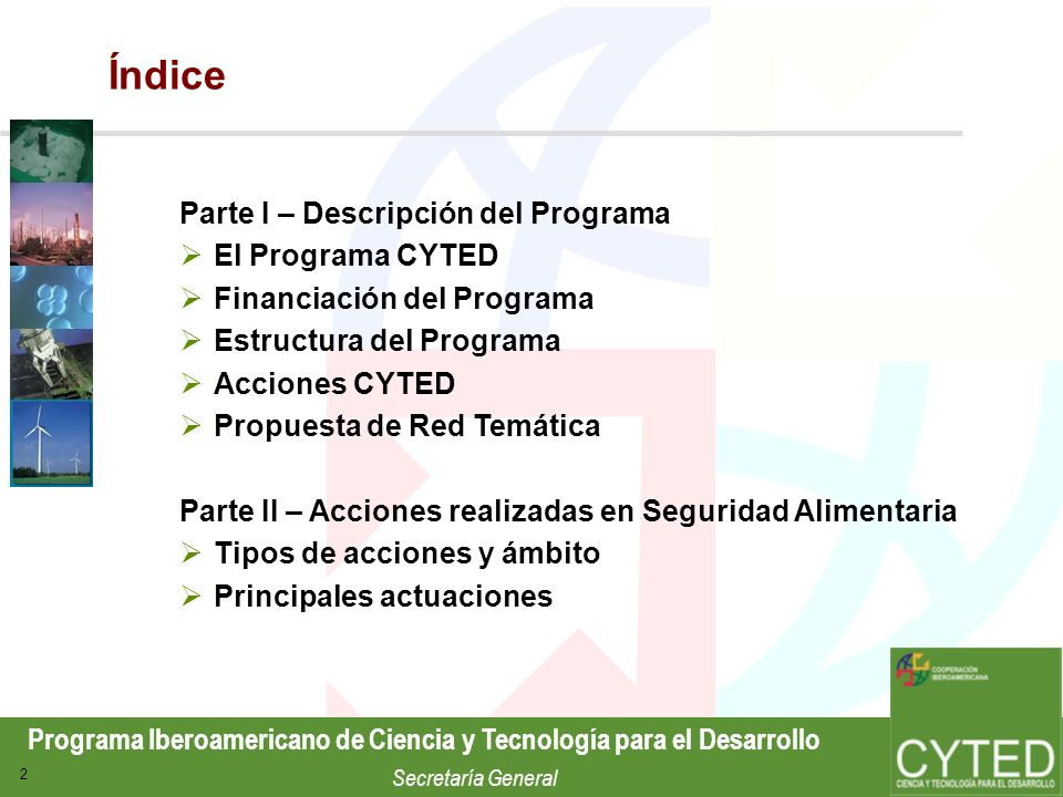 Programa Iberoamericano de Ciencia y Tecnología para el Desarrollo Secretaría General 2 Índice Parte I – Descripción del Programa El Programa CYTED Fi