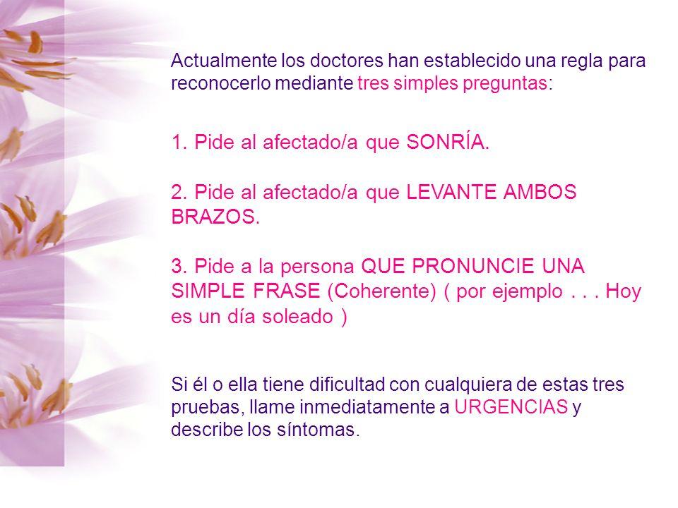 Actualmente los doctores han establecido una regla para reconocerlo mediante tres simples preguntas: 1. Pide al afectado/a que SONRÍA. 2. Pide al afec
