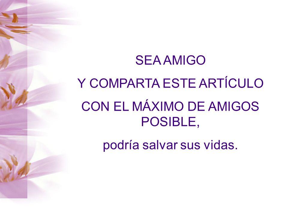 SEA AMIGO Y COMPARTA ESTE ARTÍCULO CON EL MÁXIMO DE AMIGOS POSIBLE, podría salvar sus vidas.
