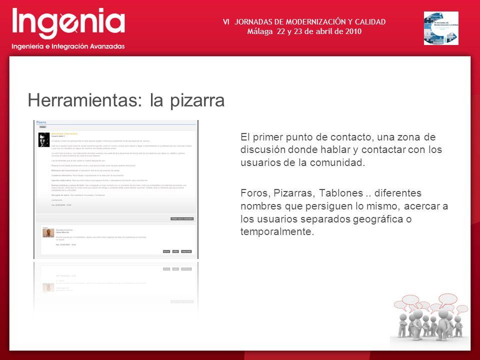 VI JORNADAS DE MODERNIZACI Ó N Y CALIDAD Málaga 22 y 23 de abril de 2010 Herramientas: la pizarra El primer punto de contacto, una zona de discusión d