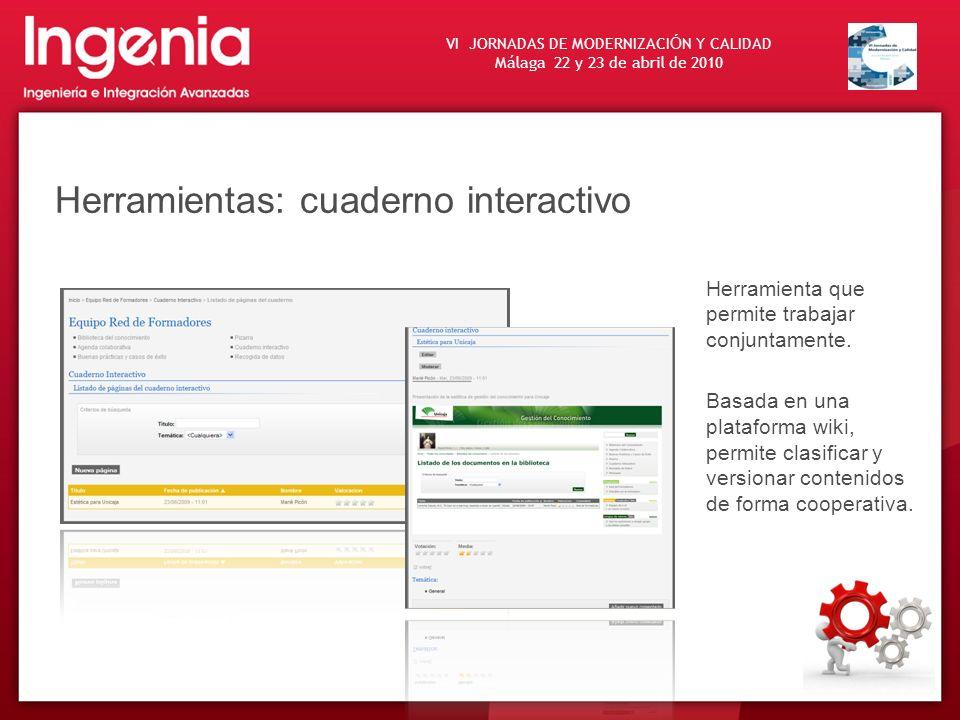 VI JORNADAS DE MODERNIZACI Ó N Y CALIDAD Málaga 22 y 23 de abril de 2010 Herramientas: cuaderno interactivo Herramienta que permite trabajar conjuntam
