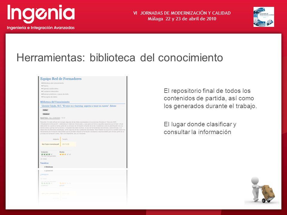 VI JORNADAS DE MODERNIZACI Ó N Y CALIDAD Málaga 22 y 23 de abril de 2010 Herramientas: biblioteca del conocimiento El repositorio final de todos los c