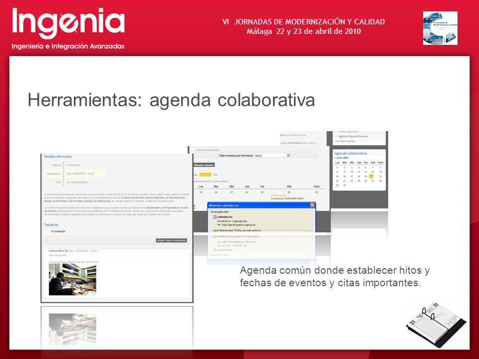 VI JORNADAS DE MODERNIZACI Ó N Y CALIDAD Málaga 22 y 23 de abril de 2010 Herramientas: agenda colaborativa Agenda común donde establecer hitos y fecha