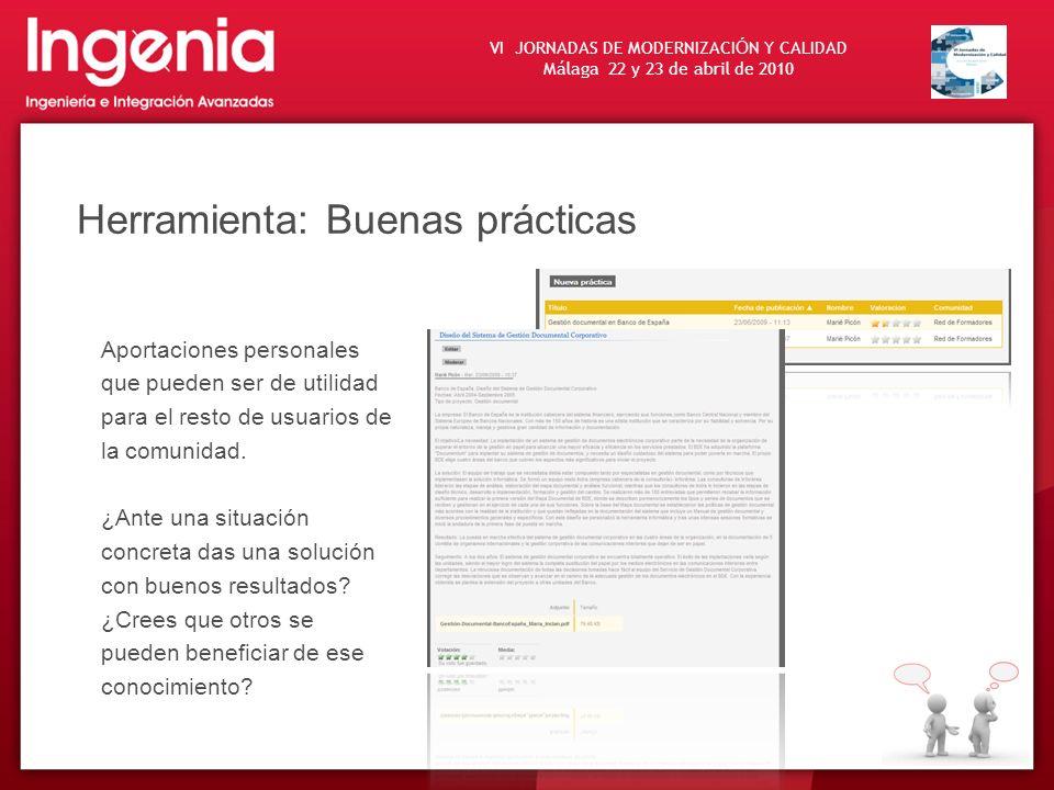 VI JORNADAS DE MODERNIZACI Ó N Y CALIDAD Málaga 22 y 23 de abril de 2010 Herramienta: Buenas prácticas Aportaciones personales que pueden ser de utili