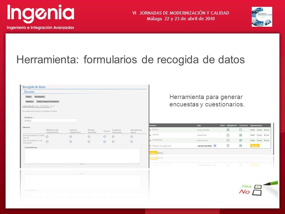 VI JORNADAS DE MODERNIZACI Ó N Y CALIDAD Málaga 22 y 23 de abril de 2010 Herramienta: formularios de recogida de datos Herramienta para generar encues