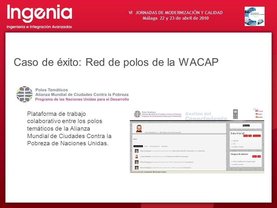 VI JORNADAS DE MODERNIZACI Ó N Y CALIDAD Málaga 22 y 23 de abril de 2010 Caso de éxito: Red de polos de la WACAP Plataforma de trabajo colaborativo en