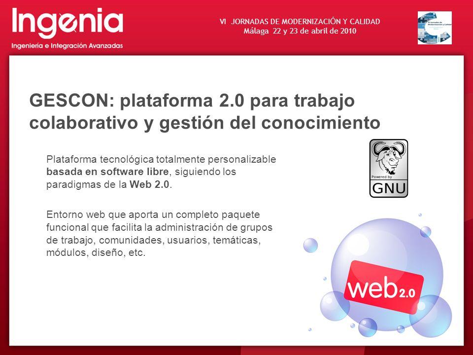 VI JORNADAS DE MODERNIZACI Ó N Y CALIDAD Málaga 22 y 23 de abril de 2010 GESCON: plataforma 2.0 para trabajo colaborativo y gestión del conocimiento P