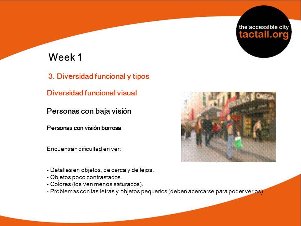Week 1 3. Diversidad funcional y tipos Diversidad funcional visual Personas con baja visión Personas con visión borrosa Encuentran dificultad en ver: