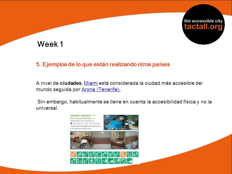 Week 1 5. Ejemplos de lo que están realizando otros países A nivel de ciudades, Miami está considerada la ciudad más accesible del mundo seguida por A