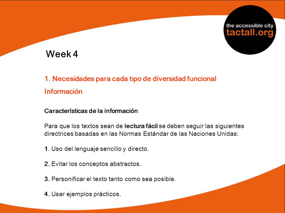 Week 4 1. Necesidades para cada tipo de diversidad funcional Información Características de la información Para que los textos sean de lectura fácil s