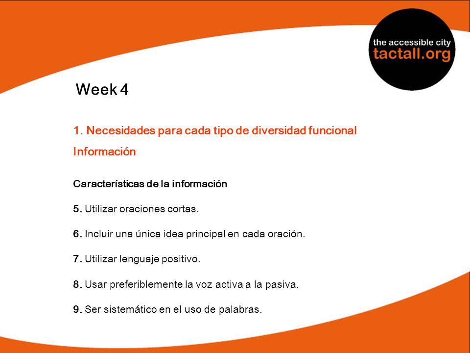 Week 4 1. Necesidades para cada tipo de diversidad funcional Información Características de la información 5. Utilizar oraciones cortas. 6. Incluir un