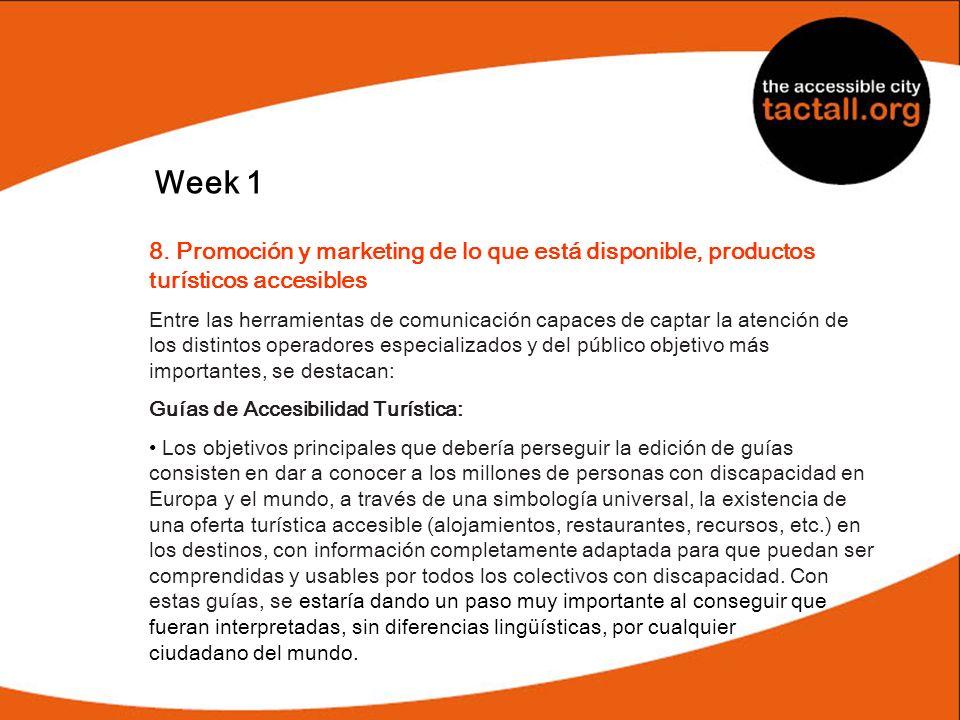 Week 1 8. Promoción y marketing de lo que está disponible, productos turísticos accesibles Entre las herramientas de comunicación capaces de captar la