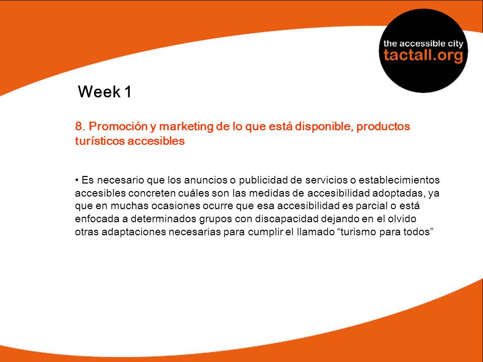Week 1 8. Promoción y marketing de lo que está disponible, productos turísticos accesibles Es necesario que los anuncios o publicidad de servicios o e