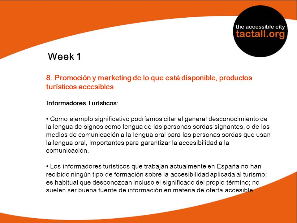 Week 1 8. Promoción y marketing de lo que está disponible, productos turísticos accesibles Informadores Turísticos: Como ejemplo significativo podríam
