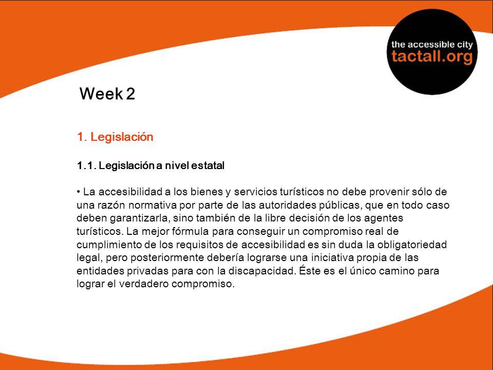Week 2 1. Legislación 1.1. Legislación a nivel estatal La accesibilidad a los bienes y servicios turísticos no debe provenir sólo de una razón normati