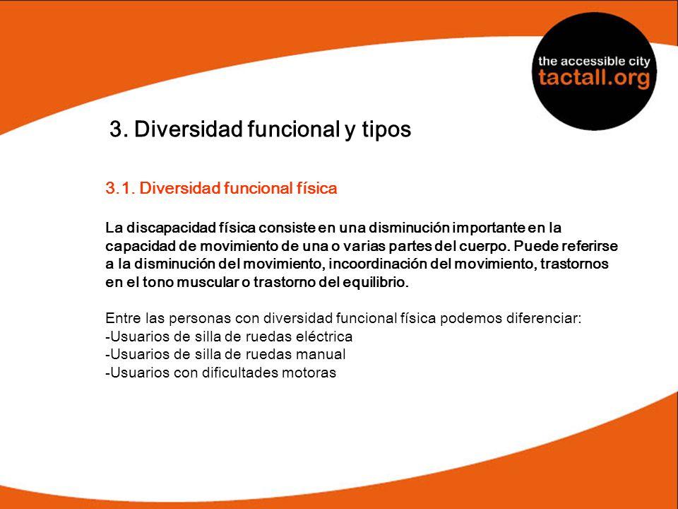 3. Diversidad funcional y tipos 3.1. Diversidad funcional física La discapacidad física consiste en una disminución importante en la capacidad de movi