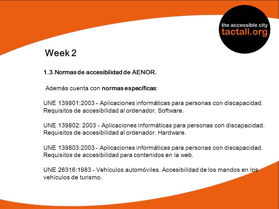 Week 2 1.3.Normas de accesibilidad de AENOR. Además cuenta con normas específicas: UNE 139801:2003 - Aplicaciones informáticas para personas con disca