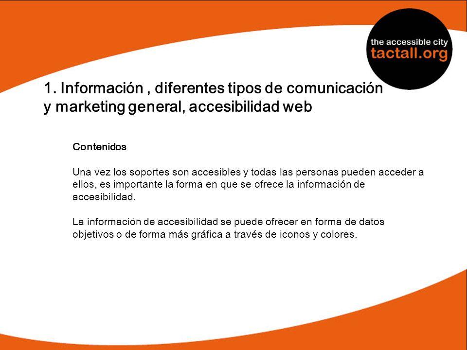 1. Información, diferentes tipos de comunicación y marketing general, accesibilidad web Contenidos Una vez los soportes son accesibles y todas las per