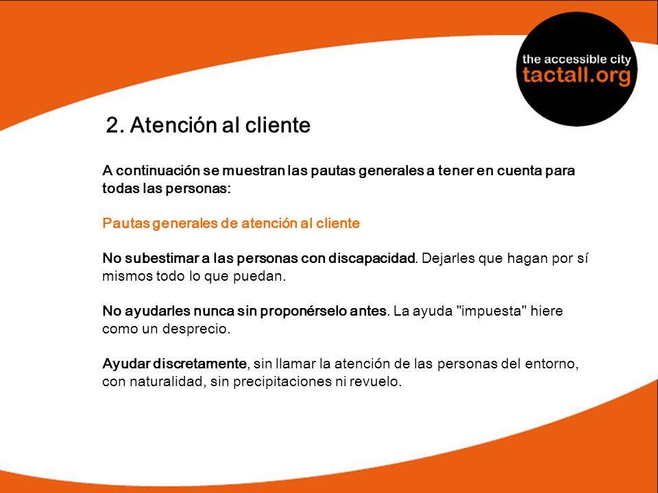 2. Atención al cliente A continuación se muestran las pautas generales a tener en cuenta para todas las personas: Pautas generales de atención al clie