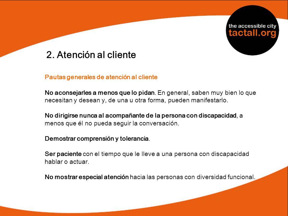 2. Atención al cliente Pautas generales de atención al cliente No aconsejarles a menos que lo pidan. En general, saben muy bien lo que necesitan y des