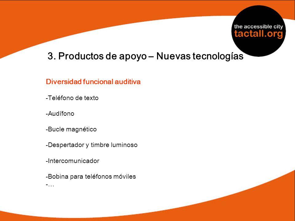 3. Productos de apoyo – Nuevas tecnologías Diversidad funcional auditiva -Teléfono de texto -Audífono -Bucle magnético -Despertador y timbre luminoso