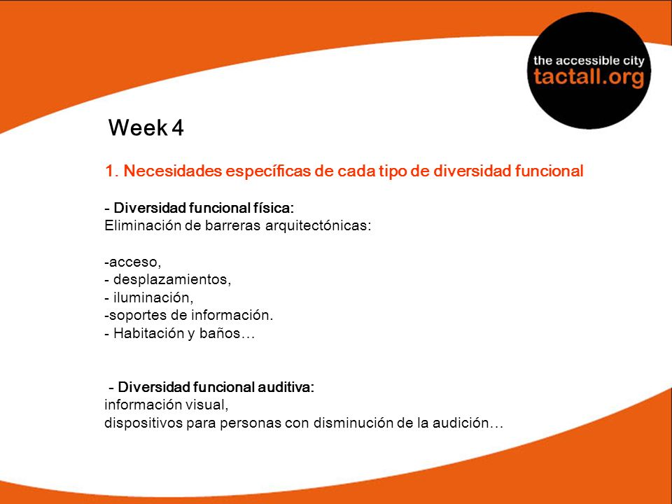 Week 4 1. Necesidades específicas de cada tipo de diversidad funcional - Diversidad funcional física: Eliminación de barreras arquitectónicas: -acceso