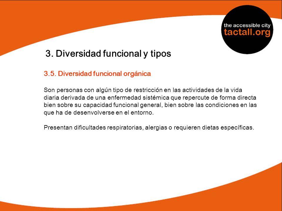 3. Diversidad funcional y tipos 3.5. Diversidad funcional orgánica Son personas con algún tipo de restricción en las actividades de la vida diaria der