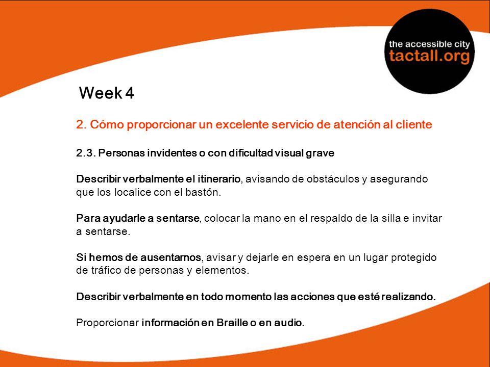 Week 4 2. Cómo proporcionar un excelente servicio de atención al cliente 2.3. Personas invidentes o con dificultad visual grave Describir verbalmente