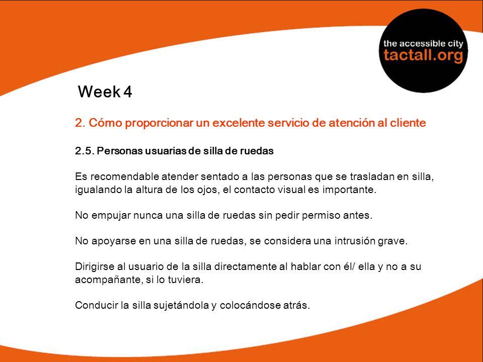 Week 4 2. Cómo proporcionar un excelente servicio de atención al cliente 2.5. Personas usuarias de silla de ruedas Es recomendable atender sentado a l