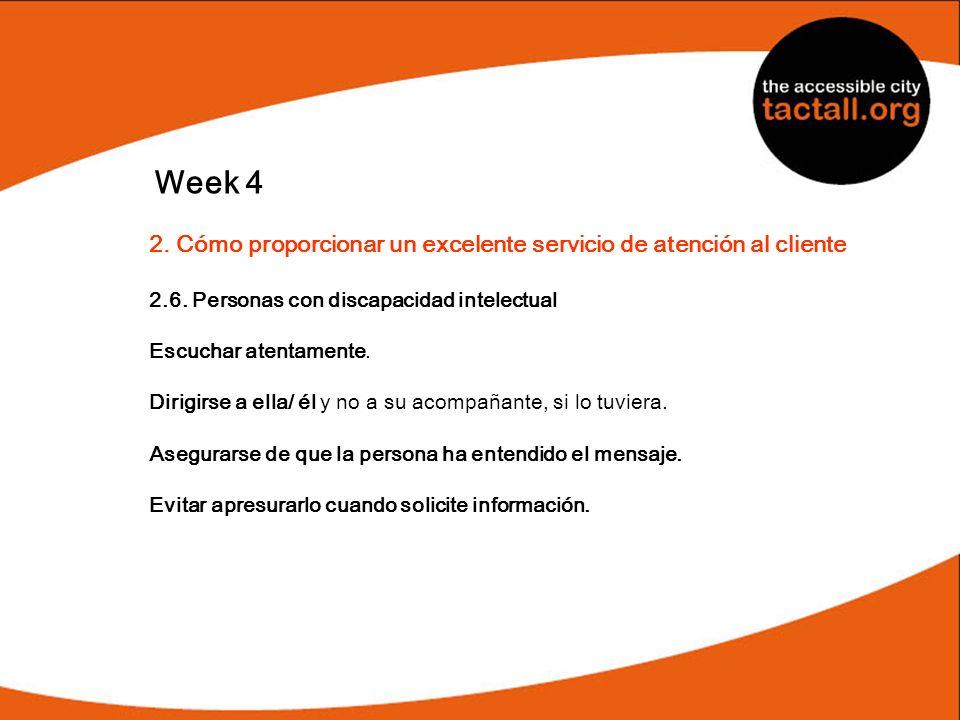 Week 4 2. Cómo proporcionar un excelente servicio de atención al cliente 2.6. Personas con discapacidad intelectual Escuchar atentamente. Dirigirse a