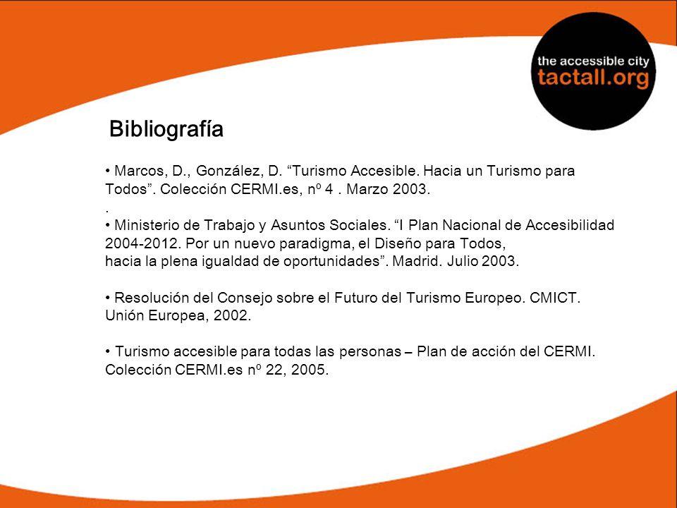 Bibliografía Marcos, D., González, D. Turismo Accesible. Hacia un Turismo para Todos. Colección CERMI.es, nº 4. Marzo 2003.. Ministerio de Trabajo y A