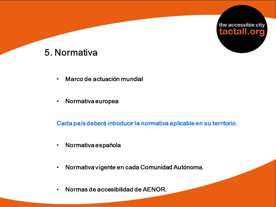 5. Normativa Marco de actuación mundial Normativa europea Cada país deberá introducir la normativa aplicable en su territorio. Normativa española Norm