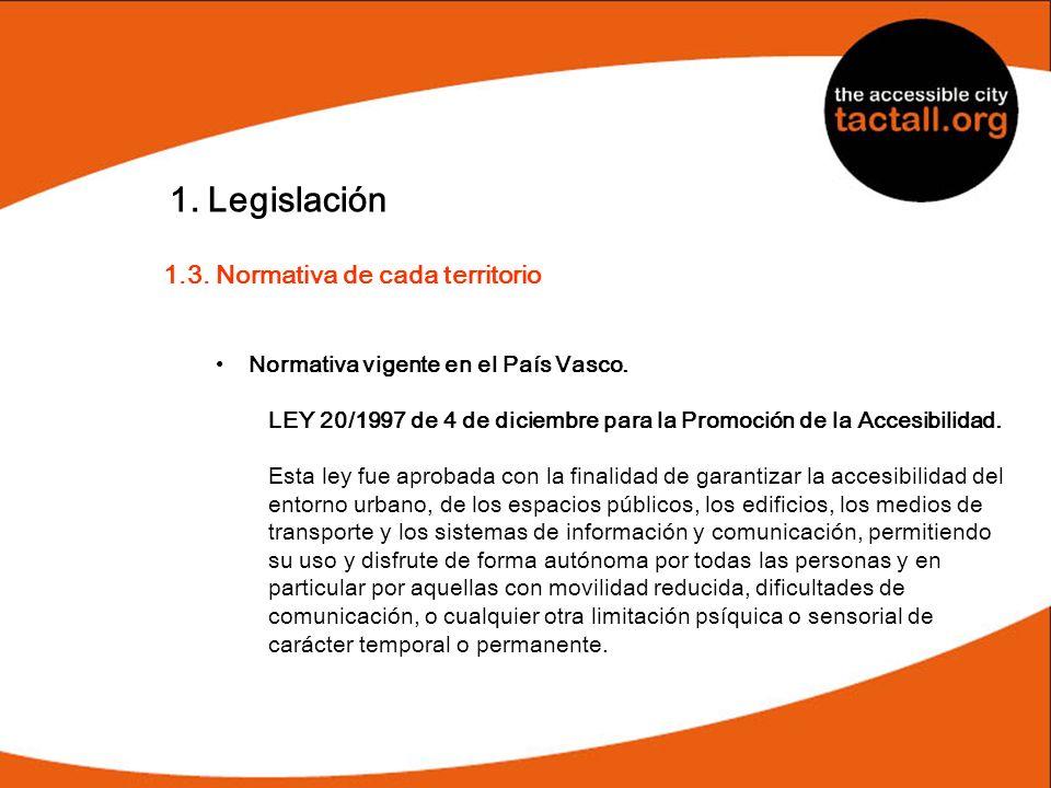 1. Legislación 1.3. Normativa de cada territorio Normativa vigente en el País Vasco. LEY 20/1997 de 4 de diciembre para la Promoción de la Accesibilid