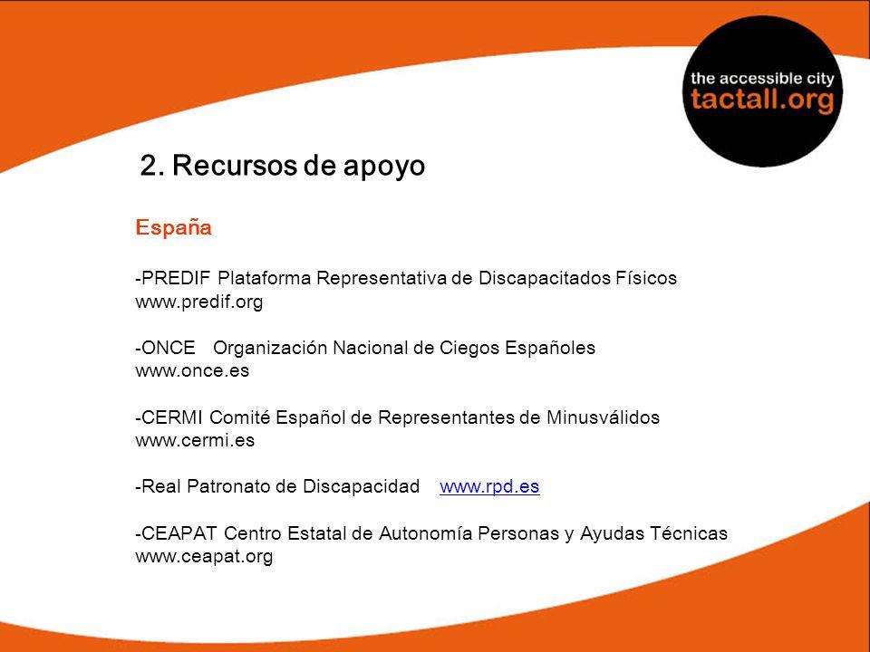 2. Recursos de apoyo España -PREDIF Plataforma Representativa de Discapacitados Físicos www.predif.org -ONCE Organización Nacional de Ciegos Españoles