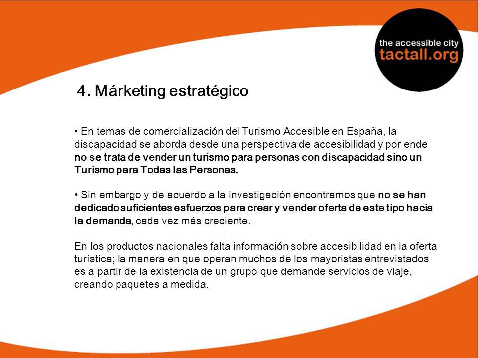 4. Márketing estratégico En temas de comercialización del Turismo Accesible en España, la discapacidad se aborda desde una perspectiva de accesibilida